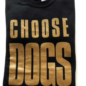 Choose Dogs sweatshirt