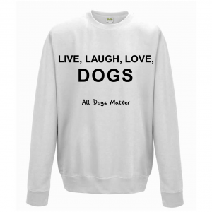 Live, Laugh, Love, Dogs Sweatshirt